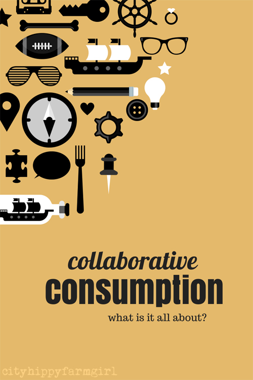 collaborative consumption || cityhippyfarmgirl
